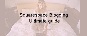 Blogging With Squarespace guide – How to start in 2021