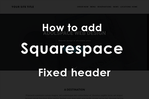 How to add Squarespace fixed header on any template (sticky navigation)